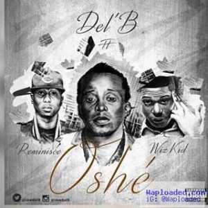 Del B - Oshe ft. Wizkid & Reminisce
